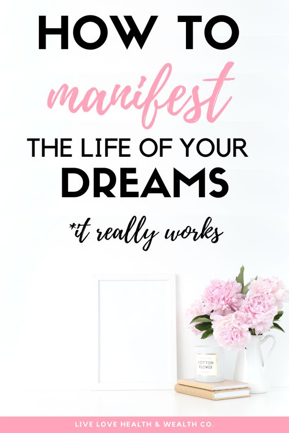 how to manifest your dreams into reality and live your best life