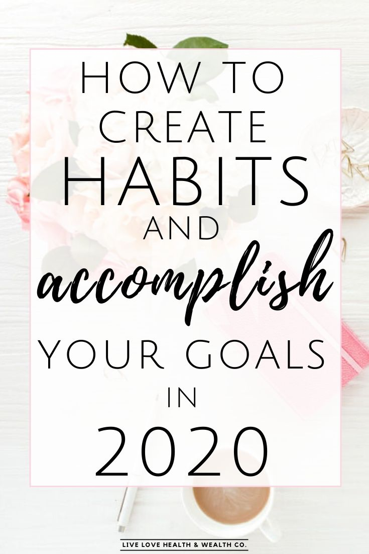 how to create habits and accomplish your goals in 2020