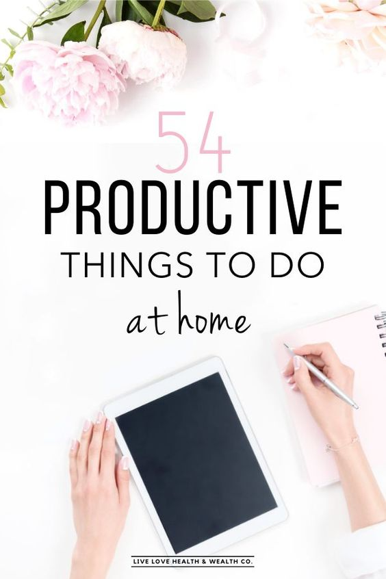 51 Productive Things to do When You're Stuck at Home